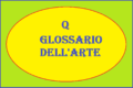 Q - PICCOLO GLOSSARIO DELL'ARTE